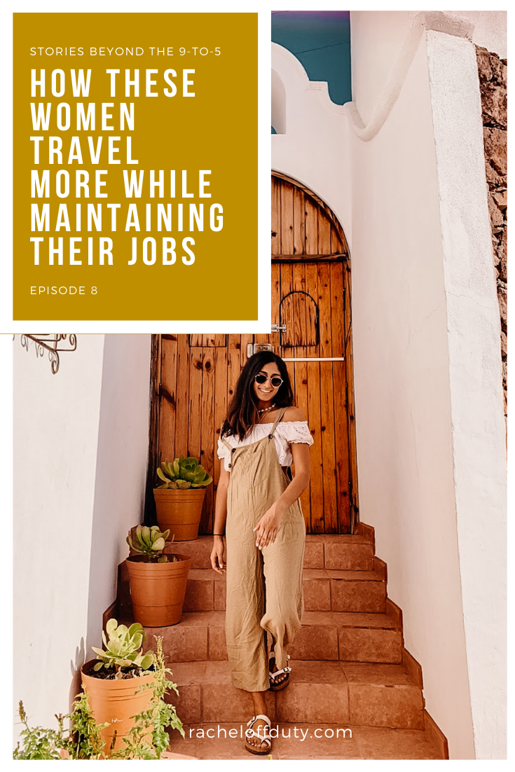 How These Women Travel More While Maintaining Their Jobs – Episode 8 – Rachel Off Duty