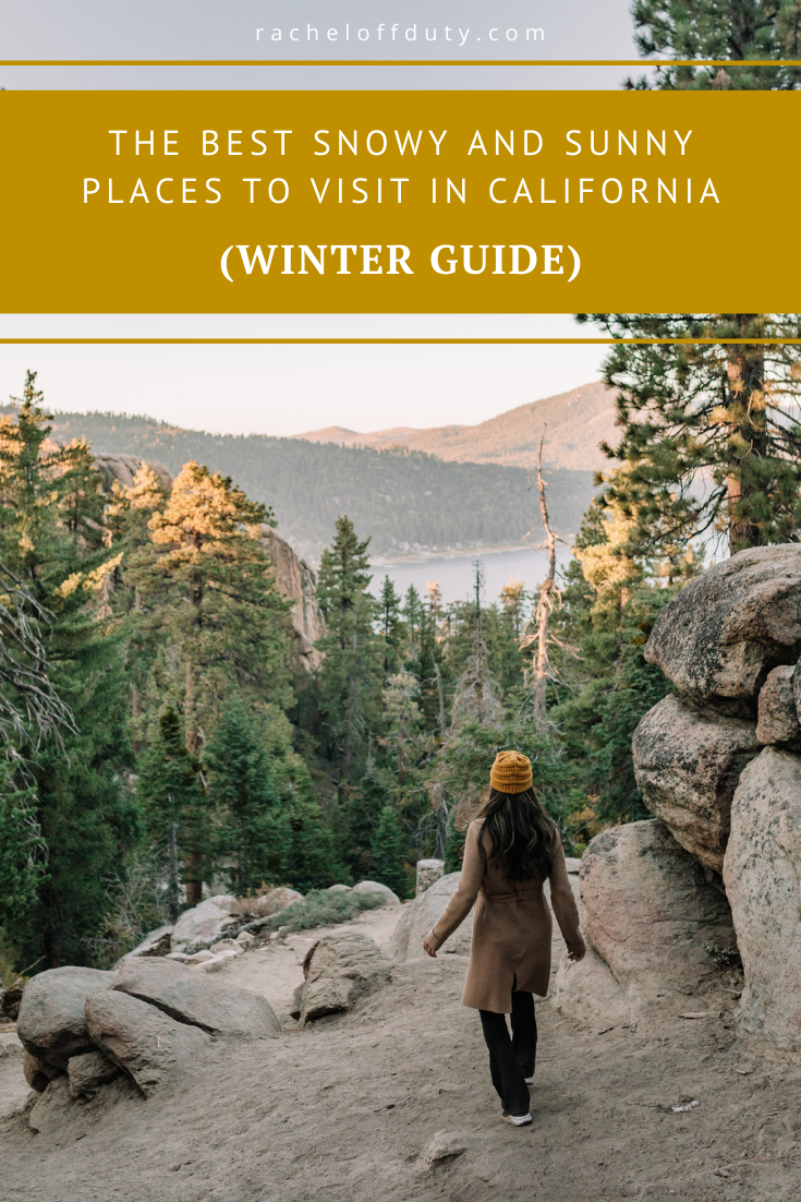 The Best Snowy and Sunny Places to Visit in California this Winter - Rachel Off Duty