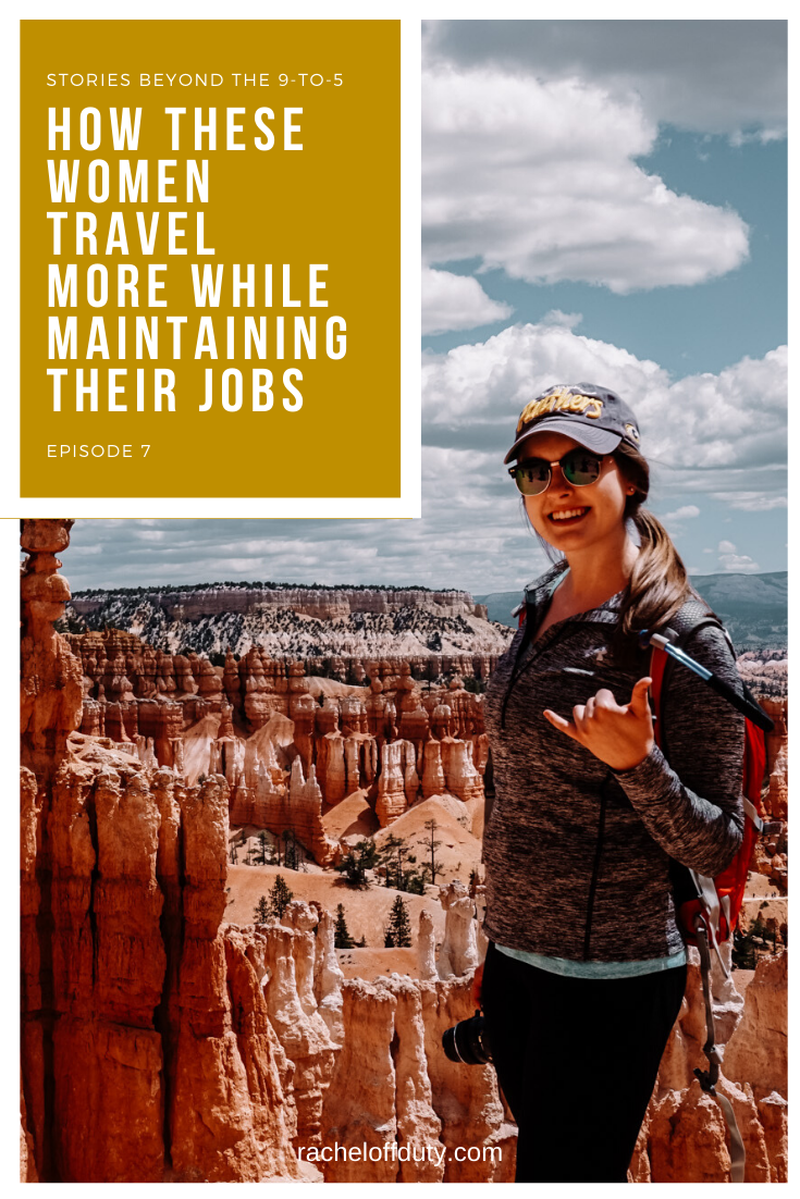 Rachel Off Duty: How These Women Travel More While Maintaining Their Jobs (Episode 7)
