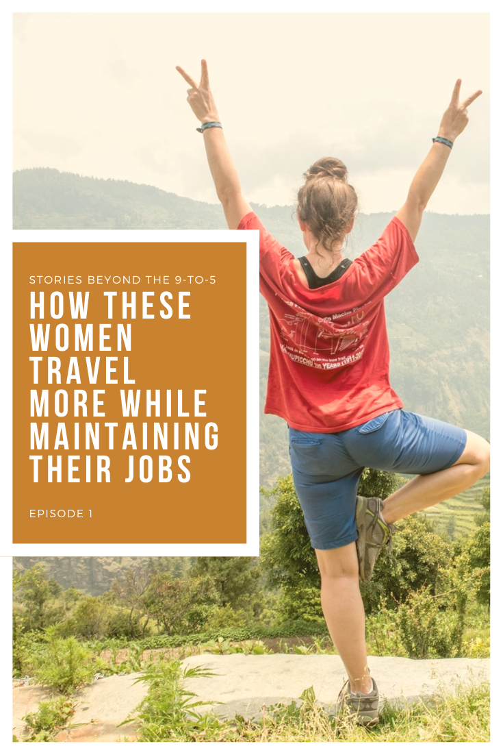 Stories Beyond the 9-to-5: How These Women Travel More While Maintaining Their Jobs (Episode 1)