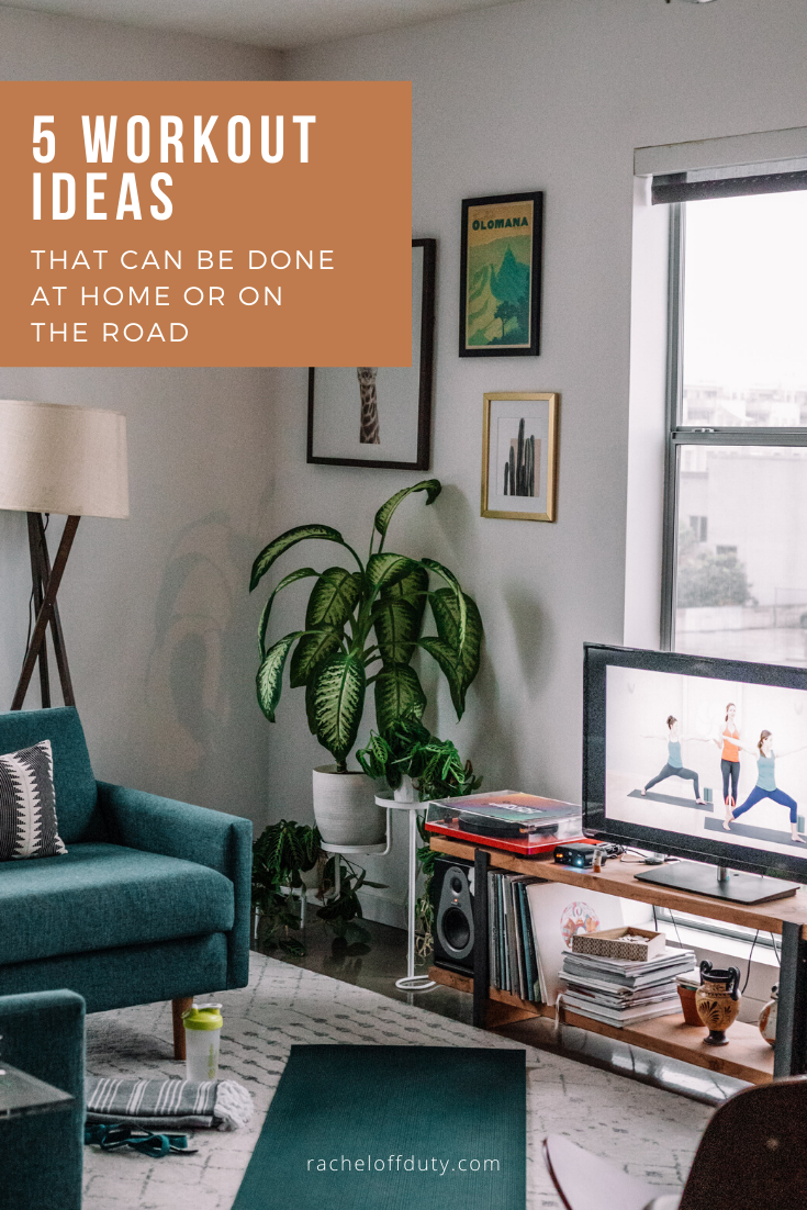 Rachel Off Duty: 5 Workout Ideas That Can Be Done At Home or On the Road