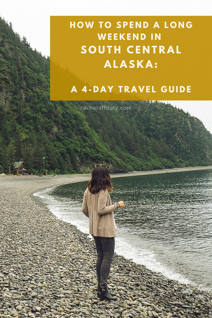 Rachel Off Duty: How to Spend a Long Weekend in South Central Alaska: A 4-Day Travel Guide