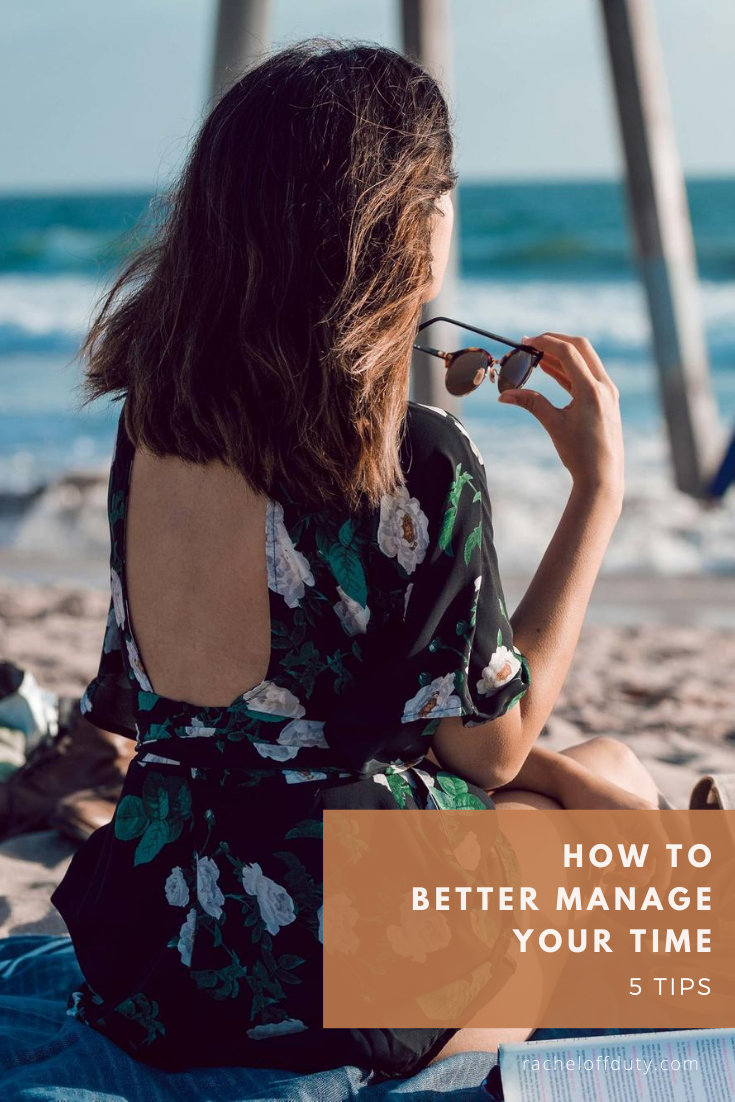 Rachel Off Duty: 5 Ways To Better Manage Your Time