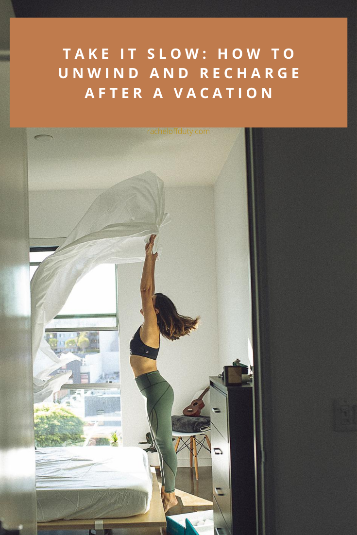 Rachel Off Duty: Take it Slow: How to Unwind and Recharge After A Vacation